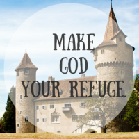 Make God Your Refuge.